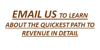 Email us to learn about the quickest path to revenue in detail